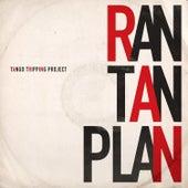 Ran Tan Plan by Tango Tripping Project