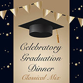 Celebratory Graduation Dinner Classical Mix de Various Artists