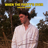 When the Party's Over by Sam Hunt