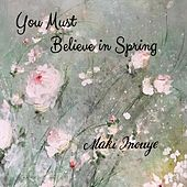 You Must Believe in Spring de Maki Inouye