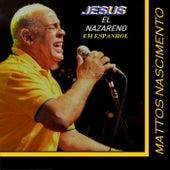 Jesus el Nazareno (Em Espanhol) de Mattos Nascimento