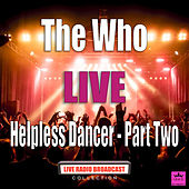 Helpless Dancer - Part Two (Live) von The Who