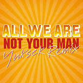 Not Your Man (Yuksek Remix) de All We Are