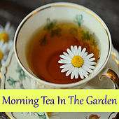 Morning Tea In The Garden von Various Artists