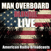 Man Overboard (Live) von Blondie