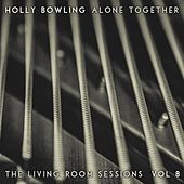 Alone Together, Vol 8 (The Living Room Sessions) by Holly Bowling