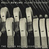 Alone Together, Vol 7 (The Living Room Sessions) by Holly Bowling