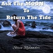Ask the Moon to Return the Tide by Steen Rylander
