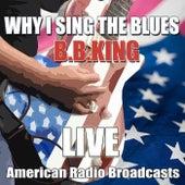 Why I Sing The Blues (Live) de B.B. King
