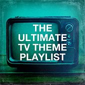 The Ultimate TV Theme Playlist by The TV Theme Players, TV Theme Band, TV Theme Song Maniacs