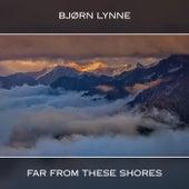 Far from These Shores de Bjørn Lynne