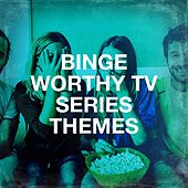 Binge Worthy TV Series Themes di TV Themes, TV Series Music, Soundtrack