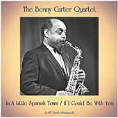 In A Little Spanish Town / If I Could Be With You (All Tracks Remastered) von Benny Carter