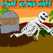 Some Kona Hate de Honolulu Babylon