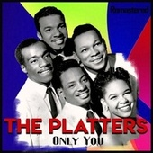 Only You (Remastered) by The Platters