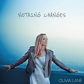 Nothing Changes by Olivia Lane