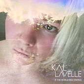 If the World Was Ending by Kal Lavelle