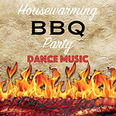 Housewarming BBQ Party Dance Music by Various Artists