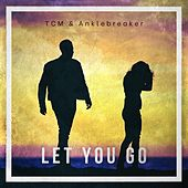 Let You Go by Tcm