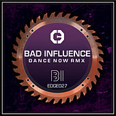 Dance Now Remix by Bad Influence