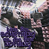 Live for Something or Die for Nothing (Live) von D-Ray