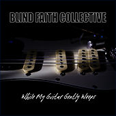 While My Guitar Gently Weeps by Blind Faith