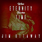 When Eternity Touches Time by Jim Ottaway