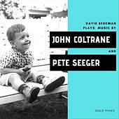 Plays the Music of John Coltrane and Pete Seeger by David Berkman