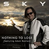 Nothing to Lose (feat. Adam Bastien) by Sky