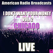 I Don't Want Your Money Vol. 2 (Live) by Chicago