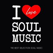 I Love Soul Music (The Best Selection Soul Music) by Various Artists