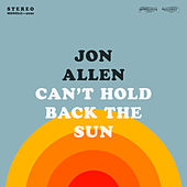 Can't Hold Back the Sun by Jon Allen