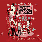 Monte Warden and the Dangerous Few by Monte Warden and the Dangerous Few