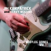 Bootleg Series, Vol. 1 by Jim Kirkpatrick and Heavy Weather