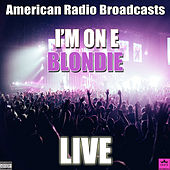 I'm On E (Live) de Blondie