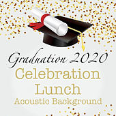 Graduation 2020 Celebration Lunch Acoustic Background de Various Artists