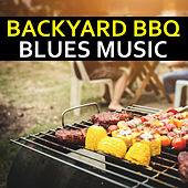 Backyard BBQ Blues Music by Various Artists