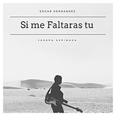 Si Me Faltaras Tu (feat. Joseph Espinoza) by Edgard Hernández