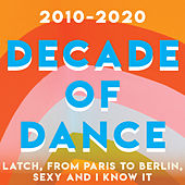 2010-2020 Decade of Dance - Latch, From Paris To Berlin, Sexy and I Know It (Vol.2) de Various Artists