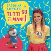 Carolina e Topo Tip: tutti su le mani! de Carolina Benvenga
