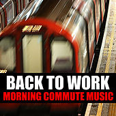 Back To Work Morning Commute Music by Various Artists