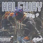 Halfway The Mixtape by King P