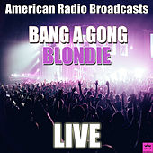 Bang A Gong (Live) by Blondie