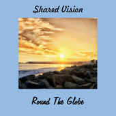 Shared Vision von Round the Globe