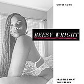 Practice What You Preach de Reesy Wright