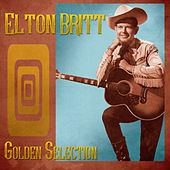 Golden Selection (Remastered) by Elton Britt