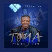 Toya Praise Him by Psalm 100