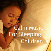 Calming Music For Sleeping Children by Various Artists