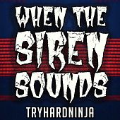 When the Siren Sounds by TryHardNinja