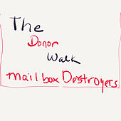 The Donor Walk by Mailbox Destroyers